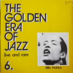 винил LP BILLIE HOLIDAY ''The Golden Era Of Jazz Vol.6: Live And Rare'' (1984 Hungarian press, laminated, LPXL 17784, ex-/ex+)