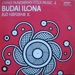 винил LP BUDAI ILONA ''Living Hungarian Folk Music 2 (Serie Elo Nepzene II)'' (1978 Hungarian press, SLPX 18038, insert, laminated, near mint/ex+)