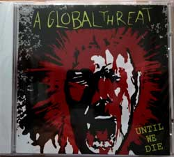 A GLOBAL THREAT ''Until We Die'' (2000 RI 2011 USA press, JHR036, new, sealed) (CD)