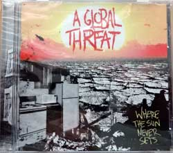 A GLOBAL THREAT ''Where The Sun Never Sets'' (2006 USA press, BYO 109, new, sealed) (CD)