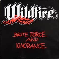 винил LP WILDFIRE ''Brute Force And Ignorance'' (1983 Belgium press, SKULL 8307, ex/ex)