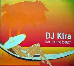DJ KIRA ''Bar On The Beach'' (2006 Russian press, embossed, fragmental UV-varnished, matrixes SZ214CD1/2, vg+/ex+/ex) (digipak) (2xCD) (D)