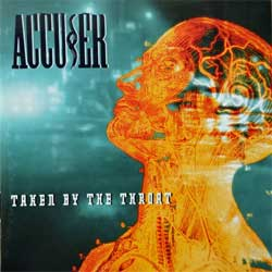 ACCUSER ''Taken By The Throat'' (1995 German press, 341 682, matrix 000.000.341.682.0 Made by KOCH, vg+/near mint) (CD)