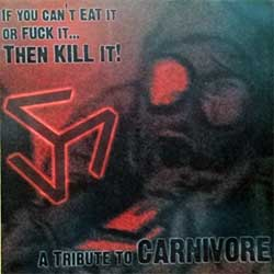 CARNIVORE (va IF YOU CAN'T EAT IT OR FUCK IT… THEN KILL IT! - A Tribute To CARNIVORE) (2004 USA press, ROPE666, ex-/mint) (CD)