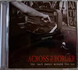 ACROSS THE BORDER ''The Last Dance Around The Fire'' (2005 German press, new, sealed) (CD)