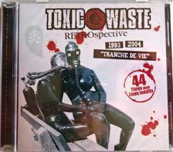 TOXIC WASTE ''Retrospective - 44 Titres (1993-2004 ''Tranche De Vie'')'' (2009 France press, new, sealed) (2CD) (CD)