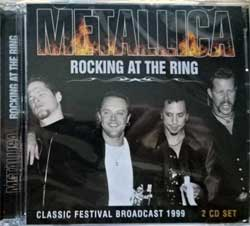 METALLICA ''Rocking At The Ring (Classic Festival Broadcast 1999)'' (2018 UK RARE press, GFR069, new, sealed) (2xCD)