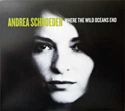 ANDREA SCHROEDER ''Where The Wild Oceans End'' (2014 German RARE PROMO press, GRCD 776, mint/mint/near mint) (digipak) (CD) (D)