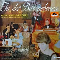 винил LP FRITZ SCHULZ-REICHEL (Und Das Bristol-Bar-Sextett) ''In der Bar nebenan'' (1962 German press, 46 608 HI-FI, ex-/ex-)