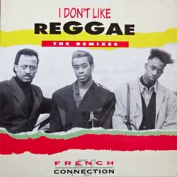 винил LP FRENCH CONNECTION ''I Don't Like Reggae. The Remixes'' (4-track 12'') (1993 Holland press, 1036-5, ex/ex-)
