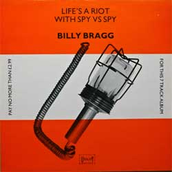 винил LP BILLY BRAGG ''Life's A Riot With Spy Vs Spy'' (1983 UK press, UTIL 1, ex+/ex+)