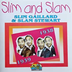 SLIM GAILLARD & SLAM STEWART ''Slim And Slam (1938-1939)'' (1996 EEC (Italy) press, CD 53270, mint/mint) (D) (CD)