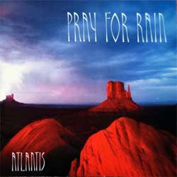 ATLANTIS ''Pray For Rain'' (2002 USA press, 90591-2, matrix 8205-ATLANTIS1 12112, near mint/mint) (CD)