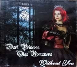 DARK PRINCESS OLGA ROMANOVA ''Without You'' (2005 Russian press, O-card, SZCD 3121-05, ex/mint/ex) (CD)