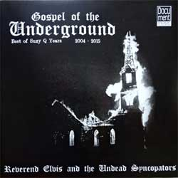 винил LP REVEREND ELVIS AND THE UNDEAD SYNCOPATORS ''Gospel Of The Underground (Best Of Suzy Q Years 2004-2015)'' (2017 German press, Document-LP-367, mint/mint, new)