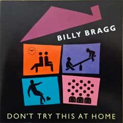 BILLY BRAGG ''Don't Try This At Home'' (1991 UK 1st press, COOK CD 062, matrix COOKCD 062 :? MASTERED BY NIMBUS, mint/near mint) (CD)