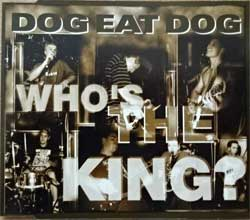DOG EAT DOG ''Who's The King?'' (4-track MCD) (1995 EU press, RR 2341-3, matrix SONOPRESS K-3801/RR23413 A, near mint/mint) (CD)