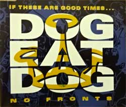 DOG EAT DOG ''If These Are Good Times…/No Fronts'' (4-track MCD) (1994 EU press, RR 2361 3, matrix DURECO RR 2361-3 CDM01, vg+/mint) (CD)