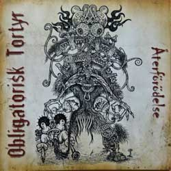 OBLIGATORISK TORTYR ''Aterforodelse'' (2007 German press, P.I.U. # 83, mint/mint) (CD)